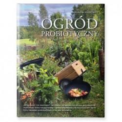 Ogród probiotyczny. Jak uprawiać warzywa i owoce i nie zwariować